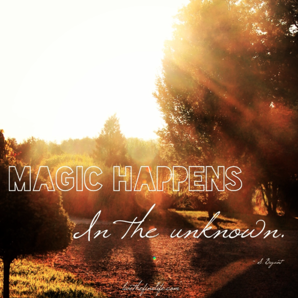 Magic Happens In The Unknown:: Live the Fine Life